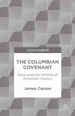 Carson, James - The Columbian Covenant: Race and the Writing of American History, ebook