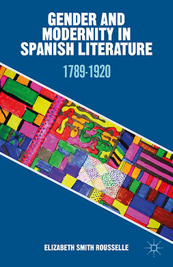 Rousselle, Elizabeth Smith - Gender and Modernity in Spanish Literature, ebook