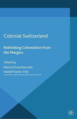 Fischer-Tiné, Harald - Colonial Switzerland, e-kirja