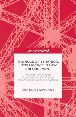 Bell, Peter - The Role of Strategic Intelligence in Law Enforcement: Policing Transnational Organized Crime in Canada, the United Kingdom and Australia, e-kirja