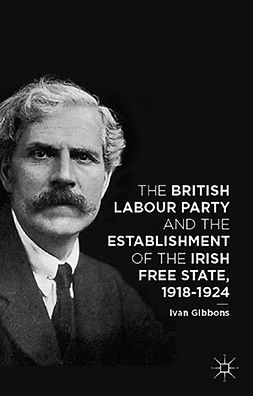 Gibbons, Ivan - The British Labour Party and the Establishment of the Irish Free State, 1918–1924, ebook