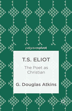Atkins, G. Douglas - T.S. Eliot: The Poet as Christian, ebook