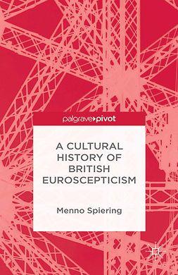 Spiering, Menno - A Cultural History of British Euroscepticism, e-kirja