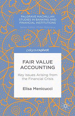 Menicucci, Elisa - Fair Value Accounting: Key Issues Arising from the Financial Crisis, ebook