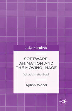 Wood, Aylish - Software, Animation and the Moving Image: What's in the Box?, ebook