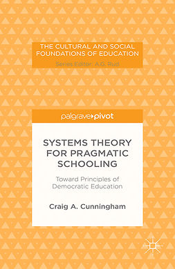 Cunningham, Craig A. - Systems Theory for Pragmatic Schooling: Toward Principles of Democratic Education, e-bok