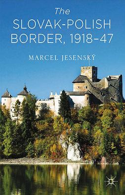 Jesenský, Marcel - The Slovak-Polish Border, 1918–1947, ebook