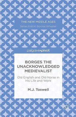 Toswell, M. J. - Borges the Unacknowledged Medievalist: Old English and Old Norse in His Life and Work, e-bok