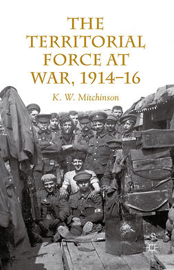 Mitchinson, K. W. - The Territorial Force at War, 1914–1916, ebook
