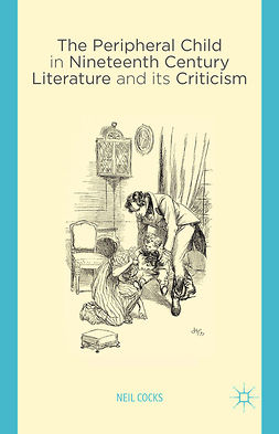 Cocks, Neil - The Peripheral Child in Nineteenth Century Literature and its Criticism, e-kirja