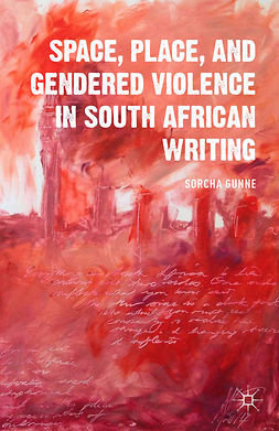 Gunne, Sorcha - Space, Place, and Gendered Violence in South African Writing, ebook