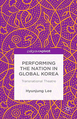 Lee, Hyunjung - Performing the Nation in Global Korea: Transnational Theatre, ebook