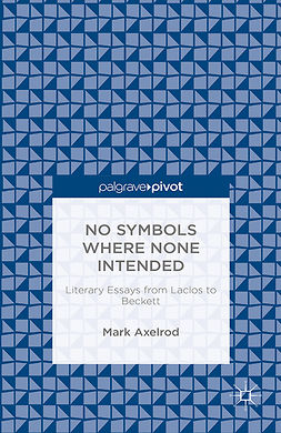 Axelrod, Mark - No Symbols Where None Intended: Literary Essays from Laclos to Beckett, ebook