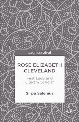 Salenius, Sirpa - Rose Elizabeth Cleveland: First Lady and Literary Scholar, e-kirja