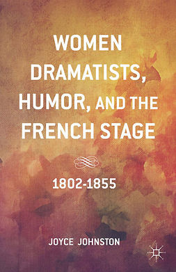 Johnston, Joyce - Women Dramatists, Humor, and the French Stage, ebook