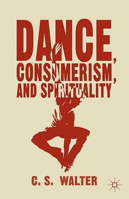 Walter, C. S. - Dance, Consumerism, and Spirituality, ebook