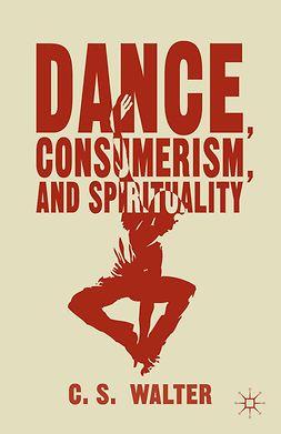 Walter, C. S. - Dance, Consumerism, and Spirituality, e-bok