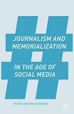 Gloviczki, Peter Joseph - Journalism and Memorialization in the Age of Social Media, e-bok