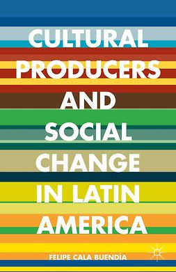 Buendía, Felipe Cala - Cultural Producers and Social Change in Latin America, ebook