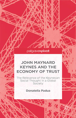 Padua, Donatella - John Maynard Keynes and the Economy of Trust: The Relevance of the Keynesian Social Thought in a Global Society, ebook