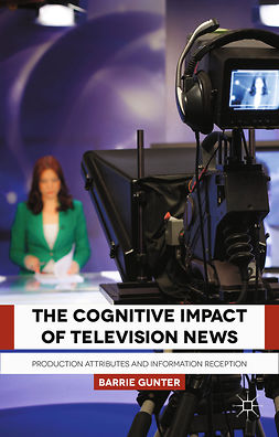Gunter, Barrie - The Cognitive Impact of Television News, ebook