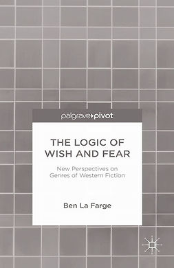Farge, Ben - The Logic of Wish and Fear: New Perspectives on Genres of Western Fiction, ebook