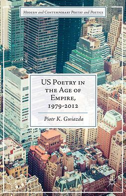 Gwiazda, Piotr K. - US Poetry in the Age of Empire, 1979–2012, ebook