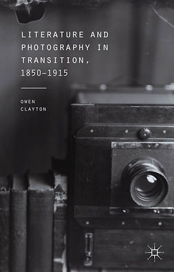 Clayton, Owen - Literature and Photography in Transition, 1850–1915, ebook