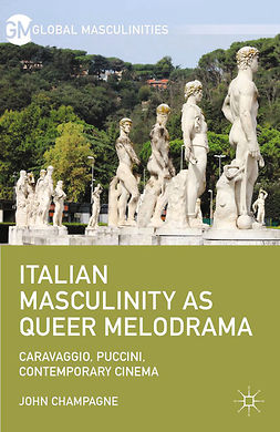 Champagne, John - Italian Masculinity as Queer Melodrama, ebook