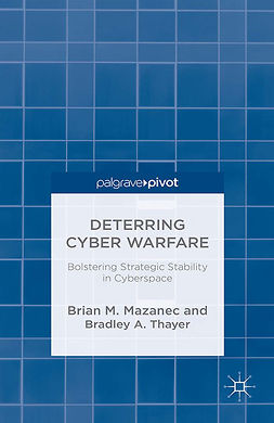 Mazanec, Brian M. - Deterring Cyber Warfare: Bolstering Strategic Stability in Cyberspace, ebook