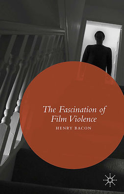 Bacon, Henry - The Fascination of Film Violence, e-bok