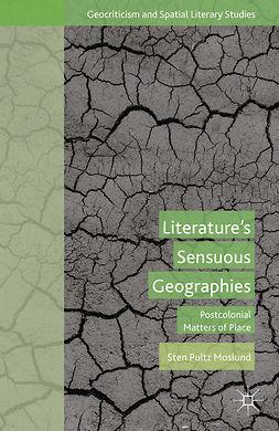 Moslund, Sten Pultz - Literature's Sensuous Geographies, ebook