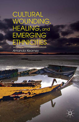 Kearney, Amanda - Cultural Wounding, Healing, and Emerging Ethnicities, e-bok