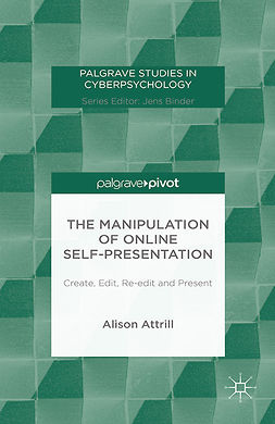 Attrill, Alison - The Manipulation of Online Self-Presentation: Create, Edit, Re-edit and Present, e-bok