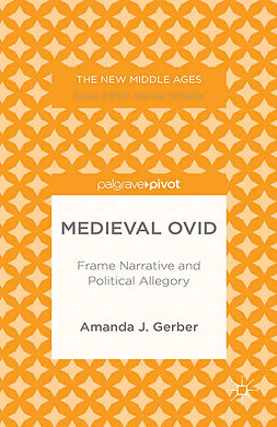 Gerber, Amanda J. - Medieval Ovid: Frame Narrative and Political Allegory, ebook