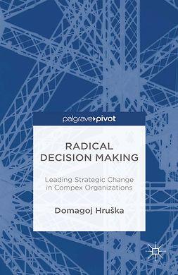 Hruška, Domagoj - Radical Decision Making: Leading Strategic Change in Complex Organizations, ebook