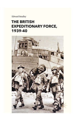 Smalley, Edward - The British Expeditionary Force, 1939–40, ebook