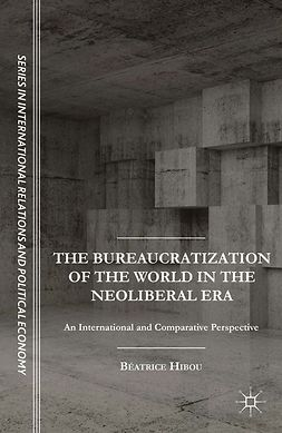 Hibou, Béatrice - The Bureaucratization of the World in the Neoliberal Era, ebook