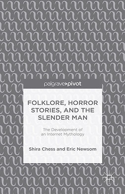 Chess, Shira - Folklore, Horror Stories, and the Slender Man: The Development of an Internet Mythology, e-kirja