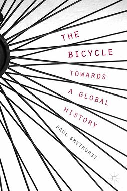 Smethurst, Paul - The Bicycle — Towards a Global History, e-bok