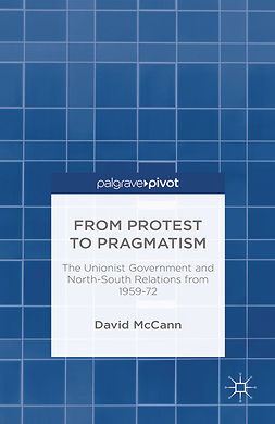 McCann, David - From Protest to Pragmatism: The Unionist Government and North-South Relations from 1959–72, e-bok