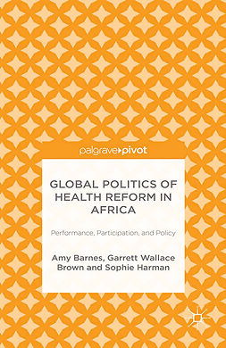 Barnes, Amy - Global Politics of Health Reform in Africa: Performance, Participation, and Policy, ebook