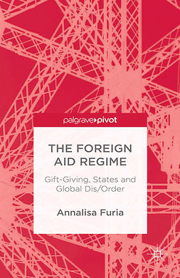 Furia, Annalisa - The Foreign Aid Regime: Gift-Giving, States and Global Dis/Order, ebook