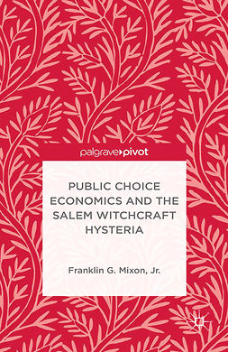 Mixon, Franklin G. - Public Choice Economics and the Salem Witchcraft Hysteria, ebook