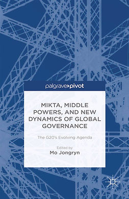 Jongryn, Mo - MIKTA, Middle Powers, and New Dynamics of Global Governance: The G20's Evolving Agenda, ebook