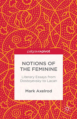 Axelrod, Mark - Notions of the Feminine: Literary Essays from Dostoyevsky to Lacan, ebook