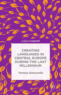 Kamusella, Tomasz - Creating Languages in Central Europe During the Last Millennium, ebook