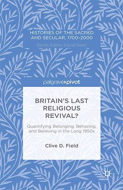 Field, Clive D. - Britain's Last Religious Revival? Quantifying Belonging, Behaving, and Believing in the Long 1950s, ebook