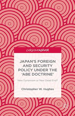 Hughes, Christopher W. - Japan's Foreign and Security Policy Under the 'Abe Doctrine': New Dynamism or New Dead End?, e-kirja