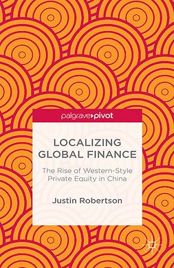 Robertson, Justin - Localizing Global Finance: The Rise of Western-Style Private Equity in China, ebook